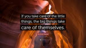 If you take care of the little things